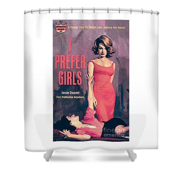 I Prefer Girls Shower Curtain