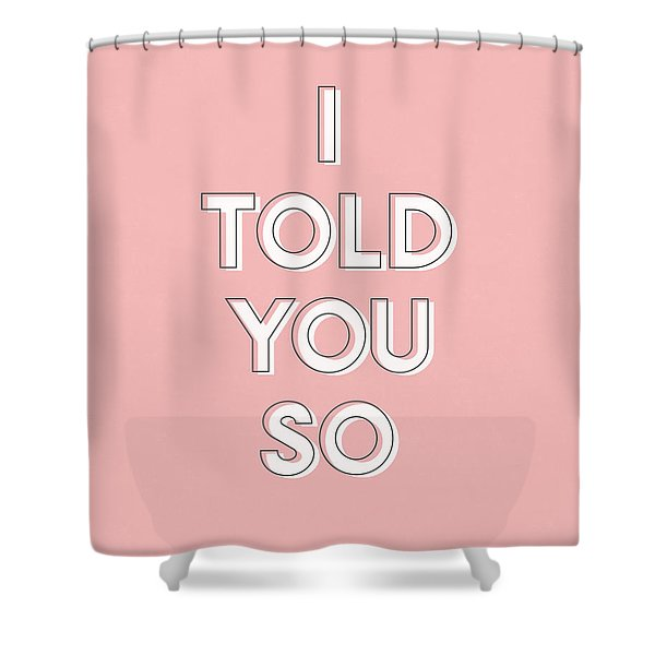 I Told You So Pink- Art By Linda Woods Shower Curtain