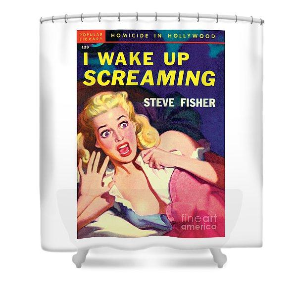 I Wake Up Screaming Shower Curtain