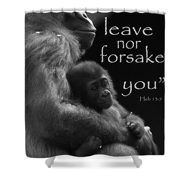 I Will Not Leave Nor Forsake You Shower Curtain
