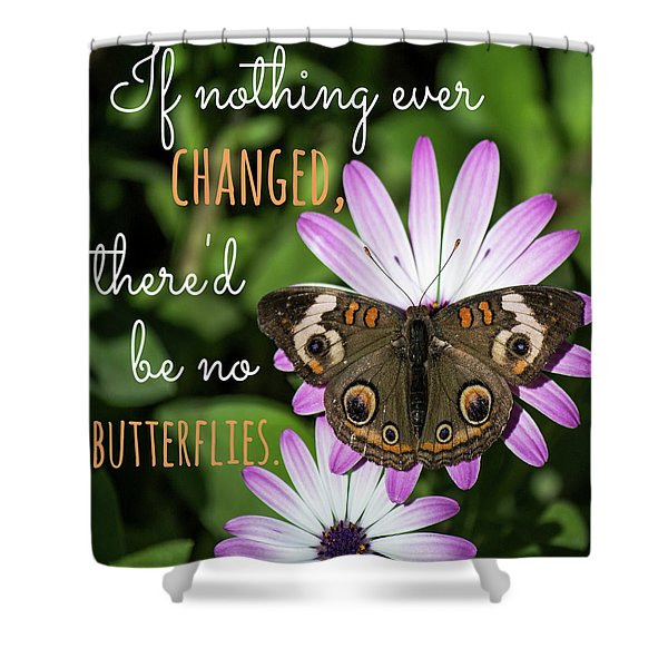 If Nothing Ever Changed Shower Curtain
