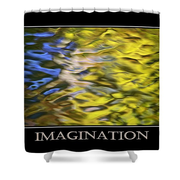 Imagination  Inspirational Motivational Poster Art Shower Curtain