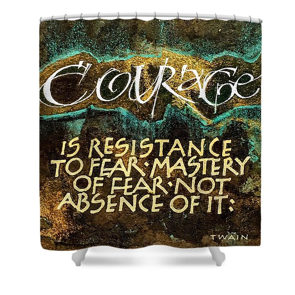 Inspirational Saying Courage Shower Curtain