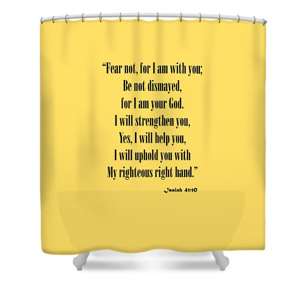 Isaiah 41 10 Fear Not Shower Curtain