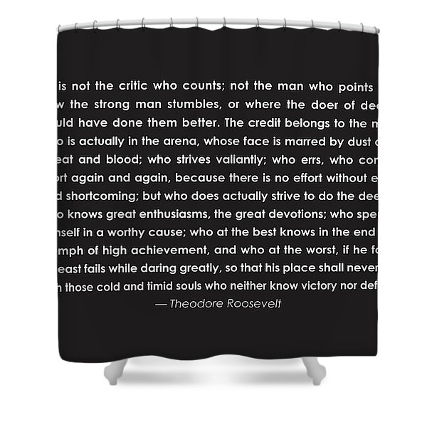 It Is Not The Critic Who Counts Shower Curtain