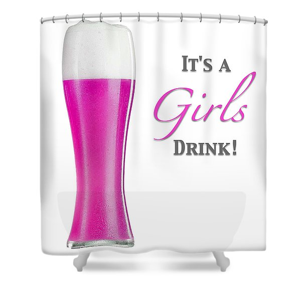 It's A Girls Drink Shower Curtain