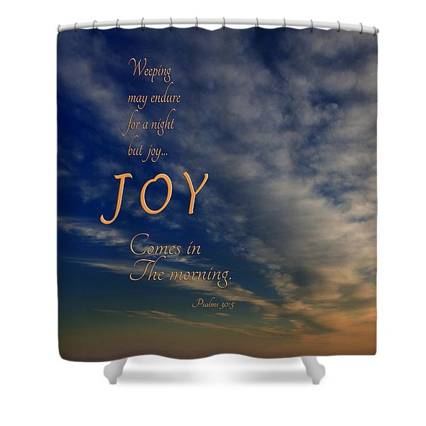 Joy Comes In The Morning Shower Curtain
