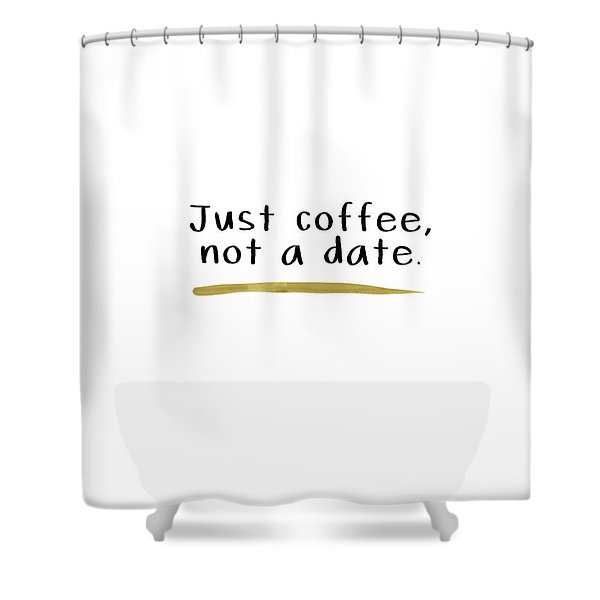 Just Coffee Not A Date- Art By Linda Woods Shower Curtain