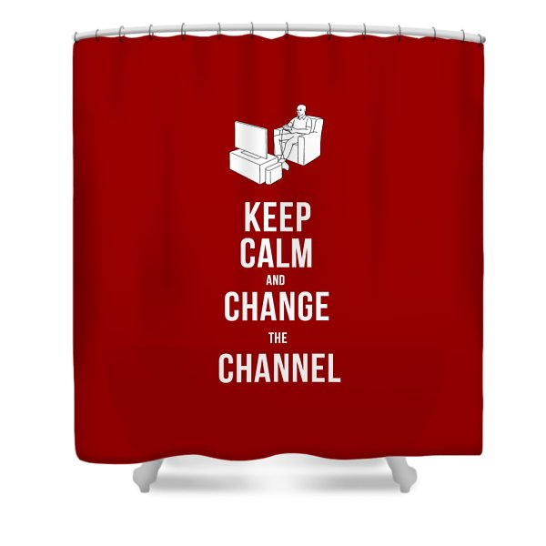 Keep Calm And Change The Channel Tee Shower Curtain