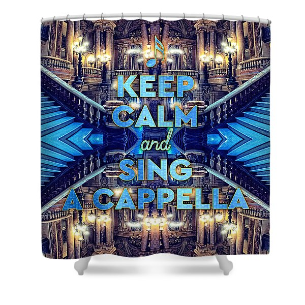 Keep Calm And Go Sing A Cappella Opera Garnier Paris Shower Curtain