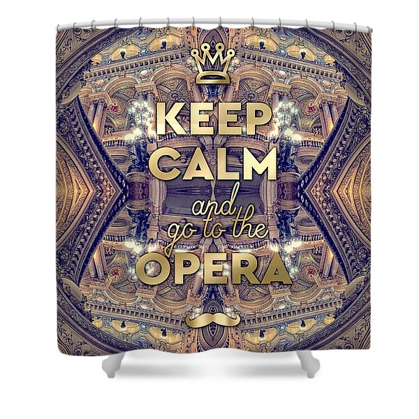 Keep Calm And Go To The Opera Garnier Paris Shower Curtain