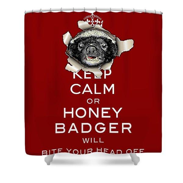 Keep Calm Or Honey Badger...  Shower Curtain