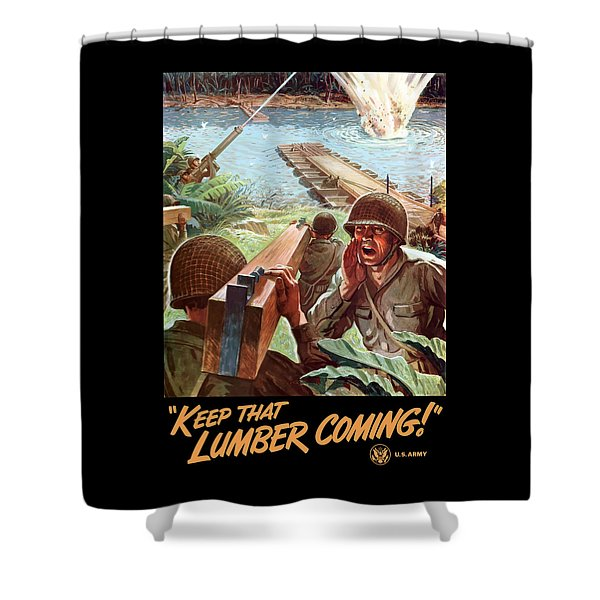 Keep That Lumber Coming Shower Curtain