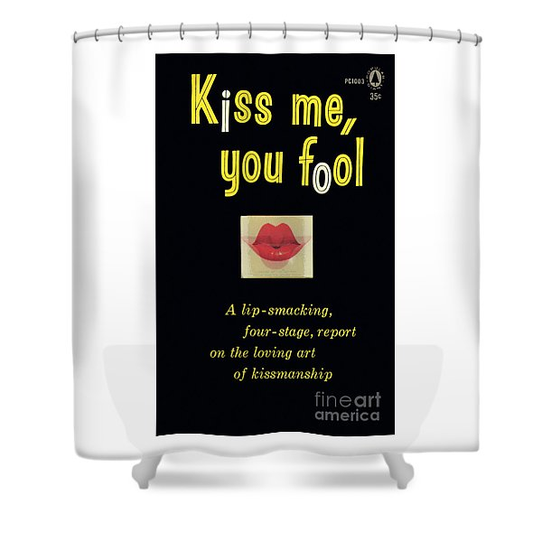 Kiss Me, You Fool Shower Curtain