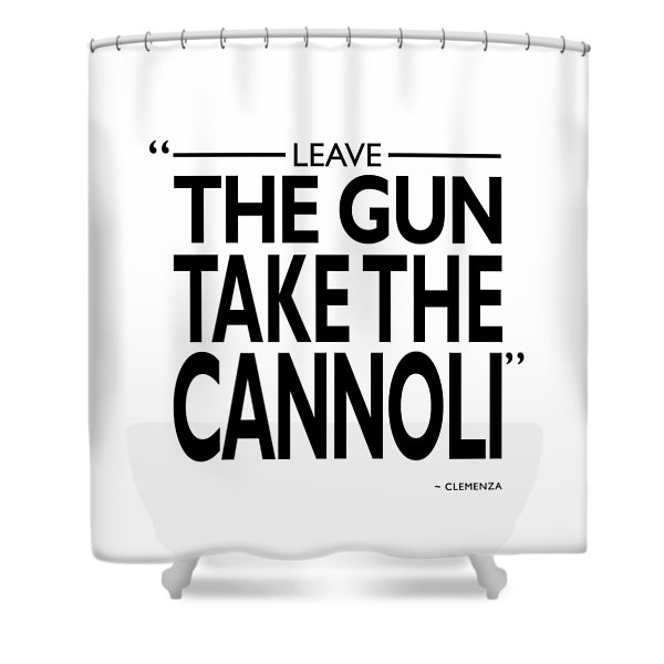 Leave The Gun Take The Cannoli Shower Curtain