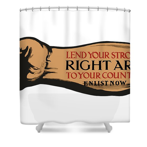 Lend Your Strong Right Arm To Your Country Shower Curtain