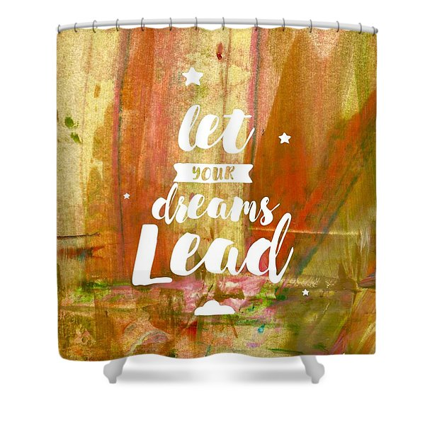 Let Your Dreams Lead Shower Curtain