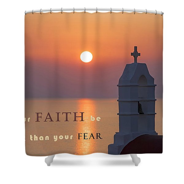 Let Your Faith Be Bigger Than Your Fear Shower Curtain