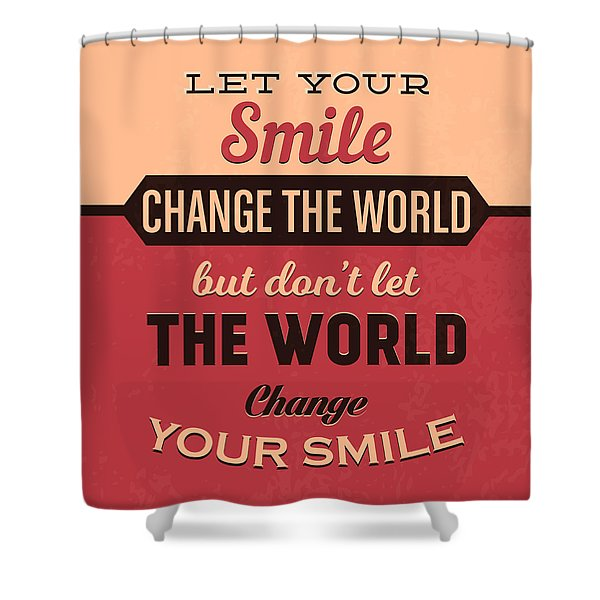 Let Your Smile Change The World Shower Curtain