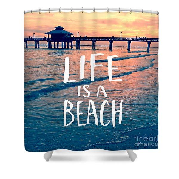 Life Is A Beach Tee Shower Curtain