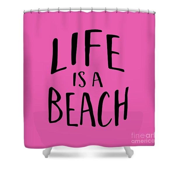 Life Is A Beach Words Black Ink Tee Shower Curtain
