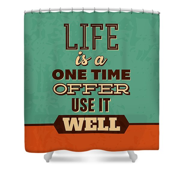 Life Is A One Time Offer Shower Curtain