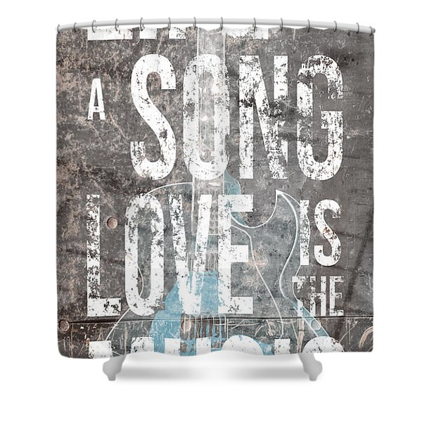 Life Is A Song Love Is The Music 3 Shower Curtain