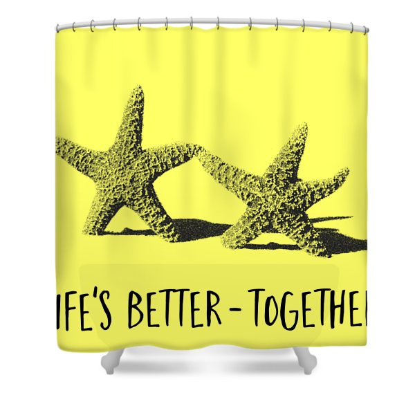 Life Is Better Together Sketch Tee Shower Curtain