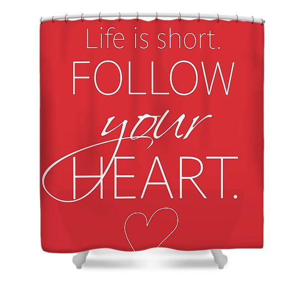Life Is Short. Follow Your Heart Shower Curtain
