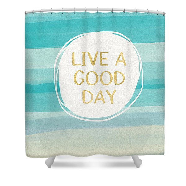 Live A Good Day- Art By Linda Woods Shower Curtain