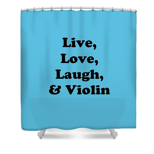 Live Love Laugh And Violin 5613.02 Shower Curtain