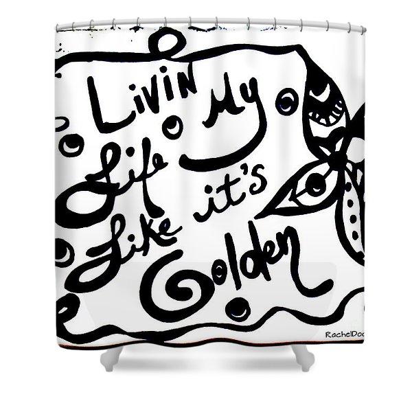 Livin My Life Like It's Golden Shower Curtain