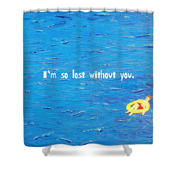 Lost Without You Greeting Card Shower Curtain