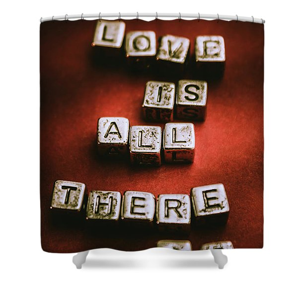 Love Is All There Is Shower Curtain