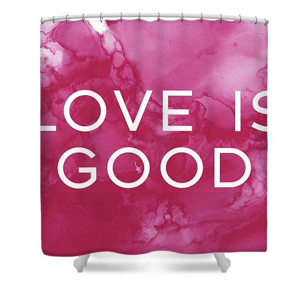 Love Is Good- Art By Linda Woods Shower Curtain