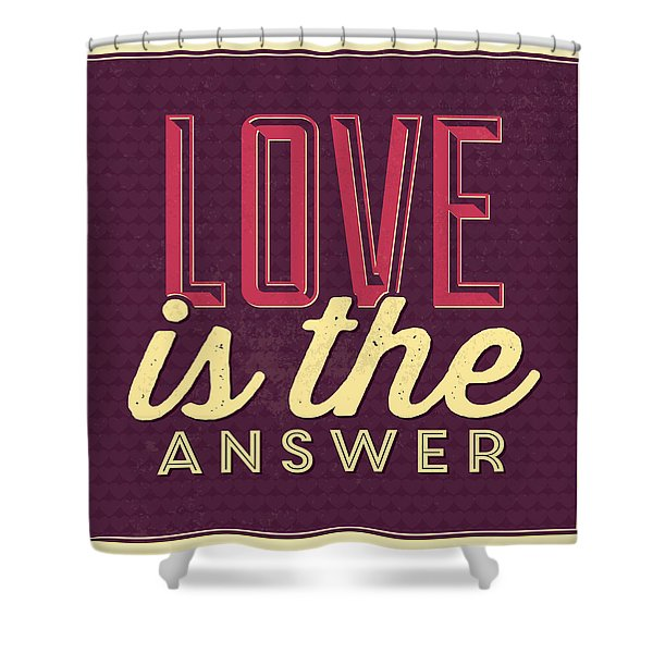 Love Is The Answer Shower Curtain
