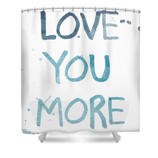 Love You More- Watercolor Art Shower Curtain