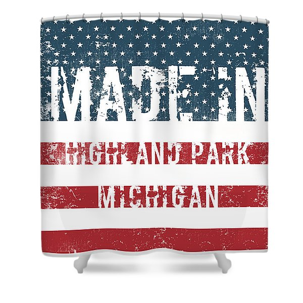 Made In Highland Park, Michigan Shower Curtain