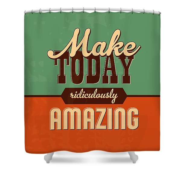 Make Today Ridiculously Amazing Shower Curtain