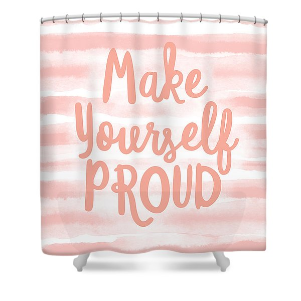 Make Yourself Proud -art By Linda Woods Shower Curtain