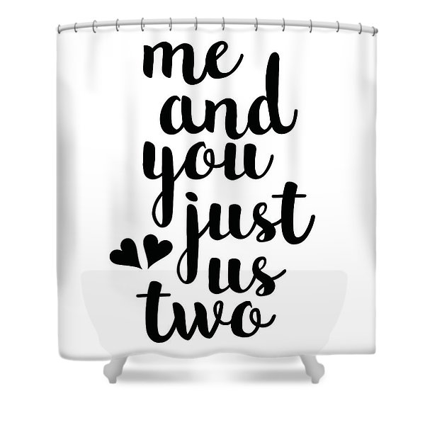 Me And You Just Us Two Shower Curtain