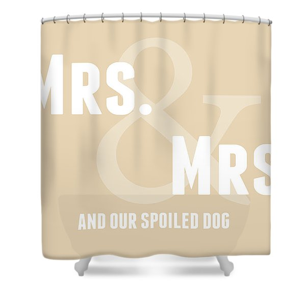 Mrs And Mrs And Dog- Sand Shower Curtain