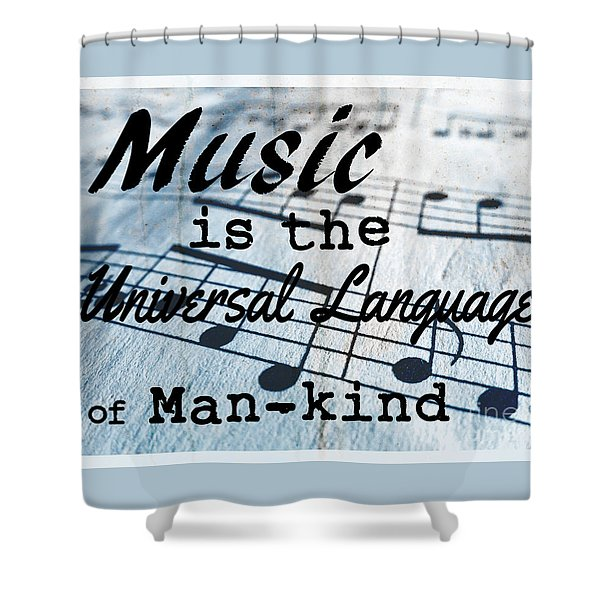 Music Is The Universal Language Of Man-kind Shower Curtain