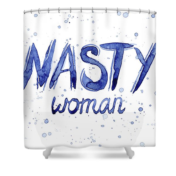 Nasty Woman Such A Nasty Woman Art Shower Curtain