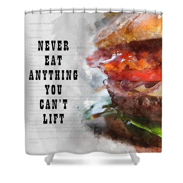 Never Eat Anything You Cant Lift Shower Curtain