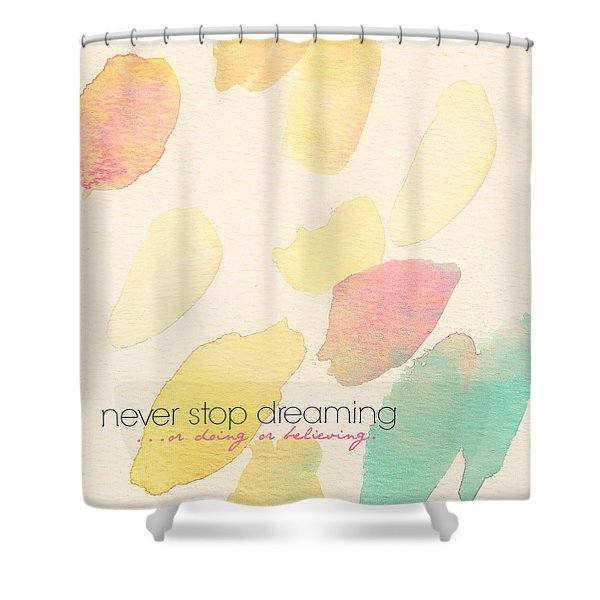 Never Stop Dreaming Doing Believing Shower Curtain