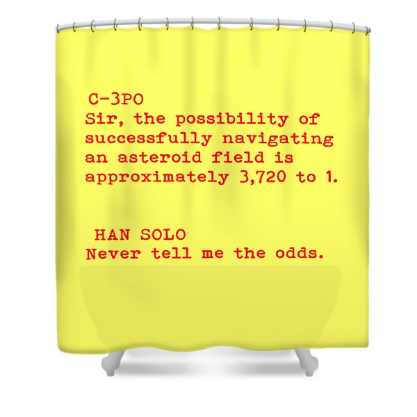 Never Tell Me The Odds Shower Curtain