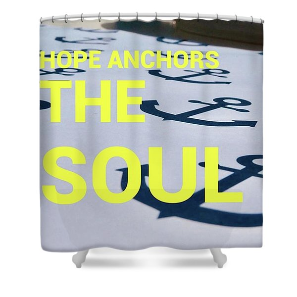 Hope Anchors The Soul - Quote Shower Curtain