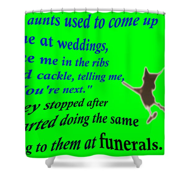 Old Aunts Used To Come Up To Me At Weddings Shower Curtain