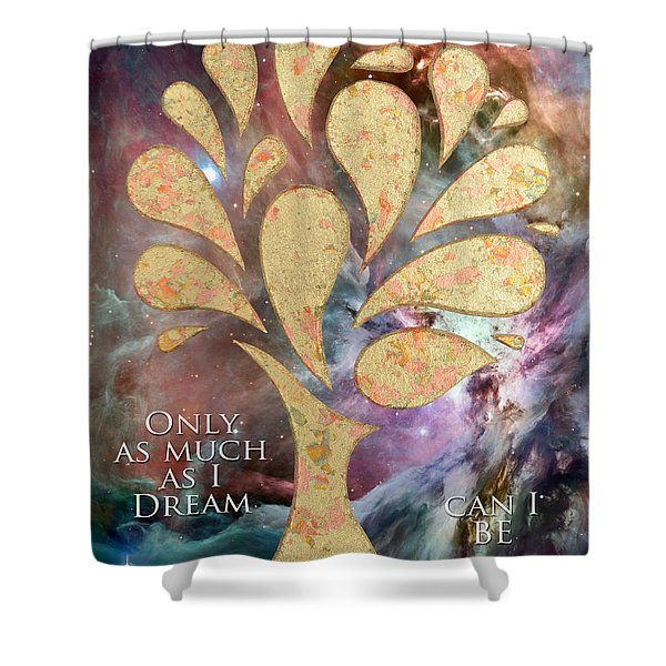 Only As Much As I Dream Can I Be Shower Curtain
